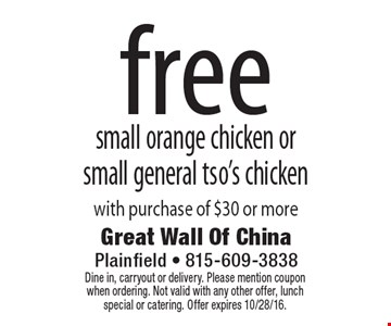 Free small orange chicken or small general tso's chicken with purchase of $30 or more. Dine in, carryout or delivery. Please mention coupon when ordering. Not valid with any other offer, lunch special or catering. Offer expires 10/28/16.