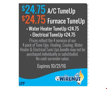 $24.75 A/C TuneUp - $24.75 Furnace TuneUp - Water Heater TuneUp 24.75 - Electrical TuneUp $24.75
