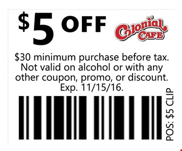 $5 OFF$30 minimum purchase before tax. Not valid on alcohol or with any other coupon, promo or discount.