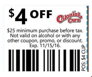 $4 OFF$25 minimum purchase before tax. Not valid on alcohol or with any other coupon, promo, or discount.