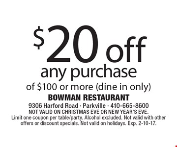 $20 off any purchase of $100 or more (dine in only). Not valid on Christmas Eve or New Year's Eve. Limit one coupon per table/party. Alcohol excluded. Not valid with other offers or discount specials. Not valid on holidays. Exp. 2-10-17.