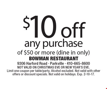 $10 off any purchase of $50 or more (dine in only). Not valid on Christmas Eve or New Year's Eve. Limit one coupon per table/party. Alcohol excluded. Not valid with other offers or discount specials. Not valid on holidays. Exp. 2-10-17.