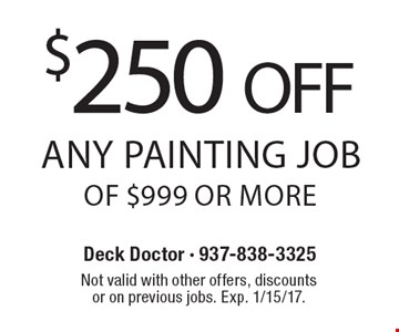 $250 Off Any Painting Job Of $999 Or More. Not valid with other offers, discounts or on previous jobs. Exp. 1/15/17.