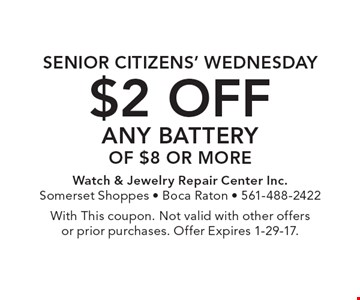 Senior citizens' Wednesday $2 off any battery of $8 or more With This coupon. Not valid with other offers or prior purchases. Offer Expires 1-29-17.