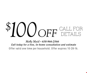 $100 off. Call for details. Call today for a free, In-home consultation and estimate. Offer valid one time per household. Offer expires 10-28-16.
