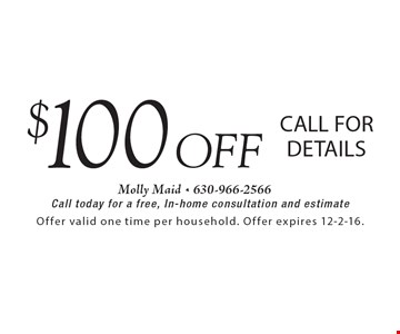 $100 off. Call for details. Call today for a free, In-home consultation and estimate. Offer valid one time per household. Offer expires 12-2-16.