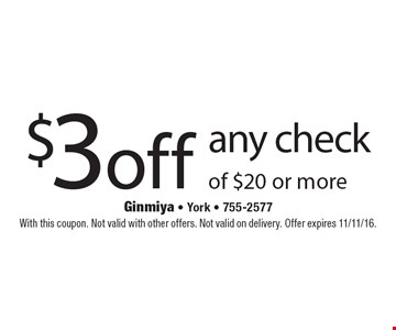 $3 off any check of $20 or more. With this coupon. Not valid with other offers. Not valid on delivery. Offer expires 11/11/16.