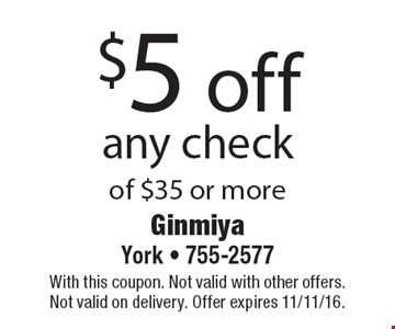 $5 off any check of $35 or more. With this coupon. Not valid with other offers. Not valid on delivery. Offer expires 11/11/16.