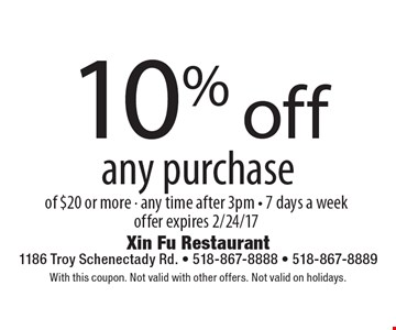10% off any purchase of $20 or more - any time after 3pm - 7 days a week offer expires 2/24/17. With this coupon. Not valid with other offers. Not valid on holidays.