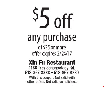 $5 off any purchase of $35 or more offer expires 2/24/17. With this coupon. Not valid with other offers. Not valid on holidays.