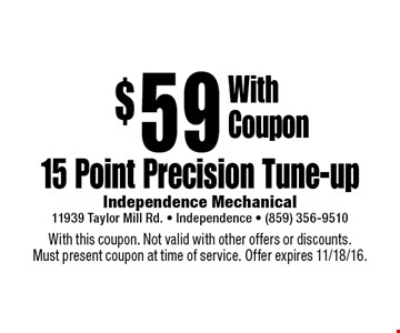 $59 15 Point Precision Tune-up. With this coupon. Not valid with other offers or discounts. Must present coupon at time of service. Offer expires 11/18/16.