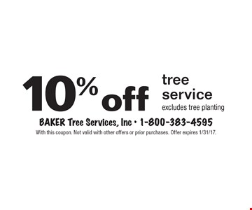 10% off tree service excludes tree planting. With this coupon. Not valid with other offers or prior purchases. Offer expires 1/31/17.