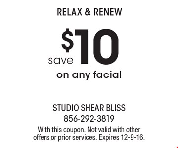 Relax & renew. Save $10 on any facial. With this coupon. Not valid with other offers or prior services. Expires 12-9-16.