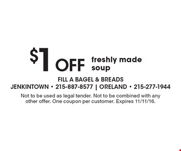 $1 Off freshly made soup. Not to be used as legal tender. Not to be combined with any other offer. One coupon per customer. Expires 11/11/16.