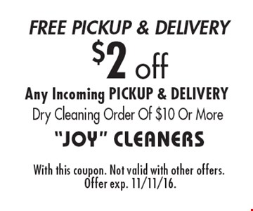 $2 off Any Incoming PICKUP & DELIVERY Dry Cleaning Order Of $10 Or More. With this coupon. Not valid with other offers. Offer exp. 11/11/16.