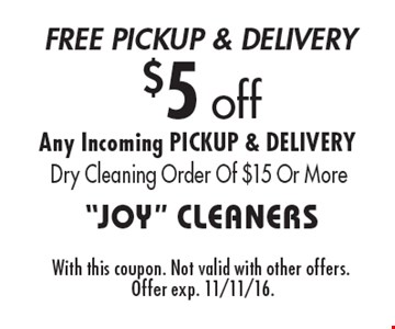 $5 off Any Incoming PICKUP & DELIVERY Dry Cleaning Order Of $15 Or More. With this coupon. Not valid with other offers. Offer exp. 11/11/16.