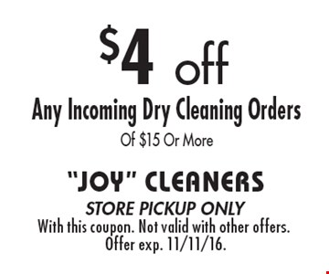 $4 off Any Incoming Dry Cleaning Orders Of $15 Or More. Store pickup only. With this coupon. Not valid with other offers. Offer exp. 11/11/16.