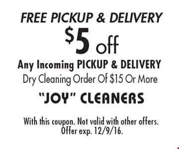 $5 off any Incoming pickup & delivery dry cleaning order of $15 or more. With this coupon. Not valid with other offers. Offer exp. 12/9/16.