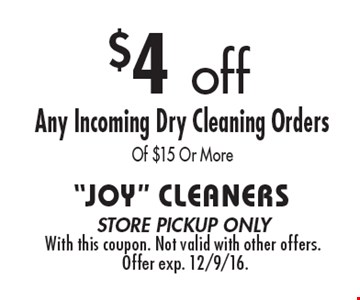 $4 off any Incoming dry cleaning orders of $15 or more. store pickup only. With this coupon. Not valid with other offers. Offer exp. 12/9/16.