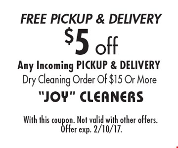 $5 off Any Incoming PICKUP & DELIVERY Dry Cleaning Order Of $15 Or More. With this coupon. Not valid with other offers. Offer exp. 2/10/17.