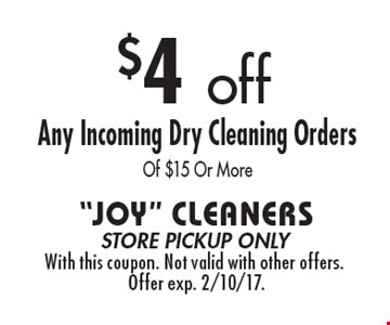 $4 off Any Incoming Dry Cleaning Orders Of $15 Or More. Store pickup only. With this coupon. Not valid with other offers. Offer exp. 2/10/17.