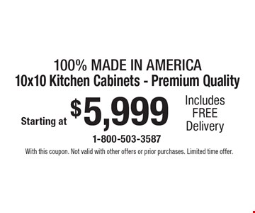 Starting at $5,999 100% Made In America 10x10 Kitchen Cabinets - Premium Quality Includes FREE Delivery. With this coupon. Not valid with other offers or prior purchases. Limited time offer.