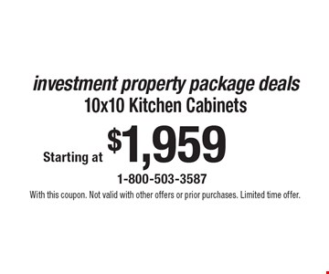 Starting at $1,959 investment property package deals 10x10 Kitchen Cabinets. With this coupon. Not valid with other offers or prior purchases. Limited time offer.