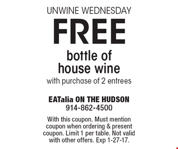 UNWINE WEDNESDAY. Free bottle of house wine with purchase of 2 entrees. With this coupon. Must mention coupon when ordering & present coupon. Limit 1 per table. Not valid with other offers. Exp 1-27-17.
