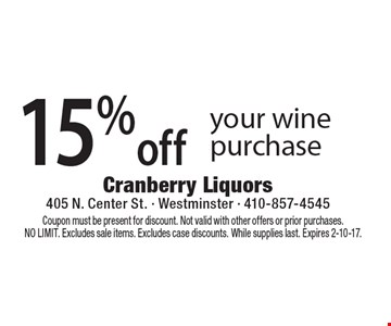 15% Off Your Wine Purchase. Coupon must be present for discount. Not valid with other offers or prior purchases. NO LIMIT. Excludes sale items. Excludes case discounts. While supplies last. Expires 2-10-17.