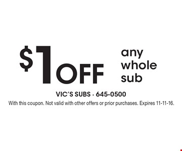$1 OFF any whole sub. With this coupon. Not valid with other offers or prior purchases. Expires 11-11-16.