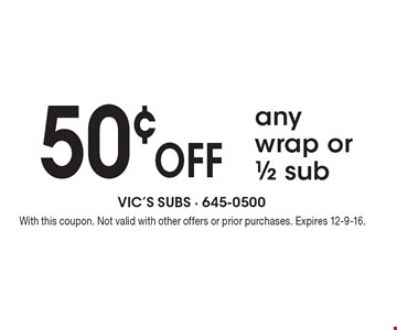 50¢ off any wrap or 1/2 sub. With this coupon. Not valid with other offers or prior purchases. Expires 12-9-16.