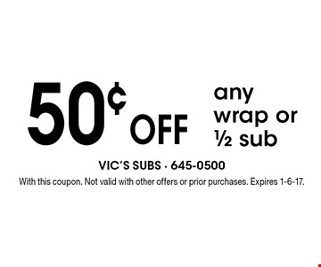 50¢ off any wrap or 1/2 sub. With this coupon. Not valid with other offers or prior purchases. Expires 1-6-17.