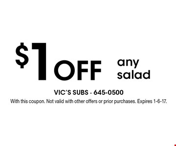$1 off any salad. With this coupon. Not valid with other offers or prior purchases. Expires 1-6-17.