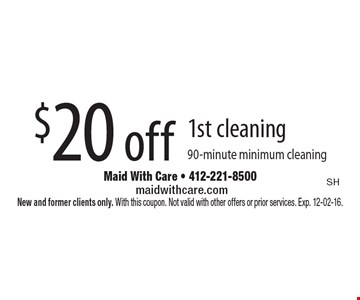 $20 off 1st cleaning, 90-minute minimum cleaning. New and former clients only. With this coupon. Not valid with other offers or prior services. Exp. 12-02-16.
