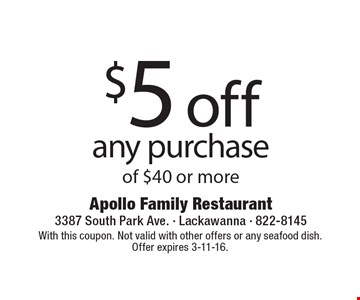 $5 off any purchase of $40 or more. With this coupon. Not valid with other offers or any seafood dish. Offer expires 3-11-16.