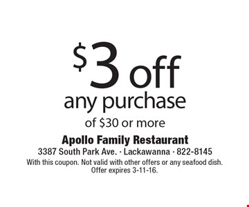 $3 off any purchase of $30 or more. With this coupon. Not valid with other offers or any seafood dish. Offer expires 3-11-16.