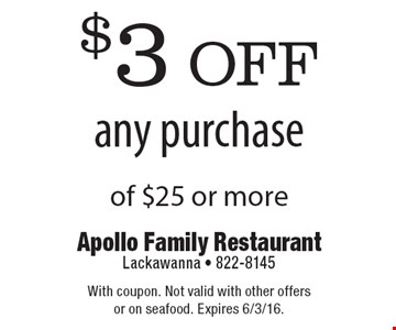 $3 off any purchase of $25 or more. With coupon. Not valid with other offers or on seafood. Expires 6/3/16.