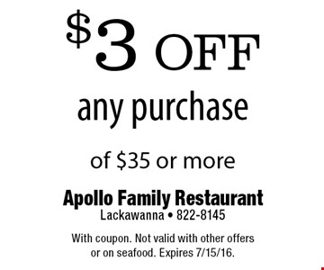 $3 off any purchase of $35 or more. With coupon. Not valid with other offers or on seafood. Expires 7/15/16.