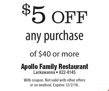$5off any purchase of $40 or more. With coupon. Not valid with other offers or on seafood. Expires 12/2/16.