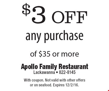 $3off any purchase of $35 or more. With coupon. Not valid with other offers or on seafood. Expires 12/2/16.
