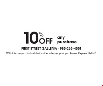 10% off any purchase. With this coupon. Not valid with other offers or prior purchases. Expires 12-9-16.