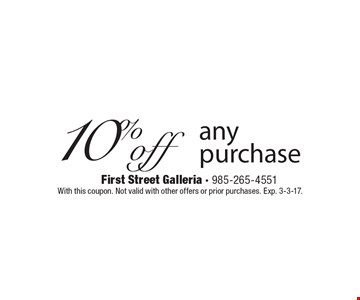 10% off any purchase. With this coupon. Not valid with other offers or prior purchases. Exp. 3-3-17.
