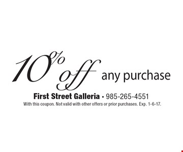 10% off any purchase. With this coupon. Not valid with other offers or prior purchases. Exp. 1-6-17.