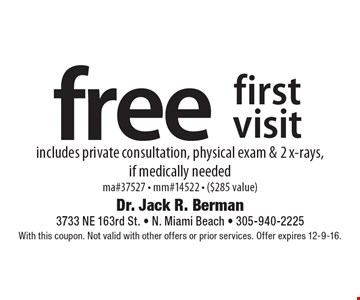 Free first visit. Includes private consultation, physical exam & 2 x-rays, if medically needed. ma#37527 - mm#14522 - ($285 value). With this coupon. Not valid with other offers or prior services. Offer expires 12-9-16.