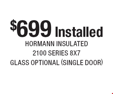 $699 Installed hormann insulated 2100 series 8x7 glass optional (single door). Expires 12/2/16.