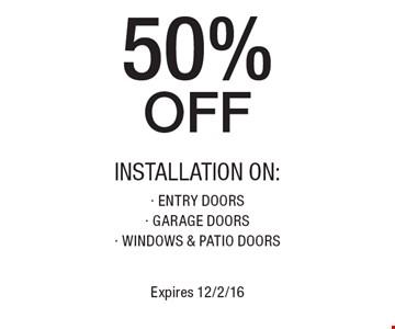 50% OFF INSTALLATION ON: - ENTRY DOORS - GARAGE DOORS - WINDOWS & PATIO DOORS. Expires 12/2/16