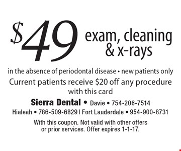 $49 exam, cleaning & x-rays. In the absence of periodontal disease - new patients only. Current patients receive $20 off any procedure with this card. With this coupon. Not valid with other offers or prior services. Offer expires 1-1-17.