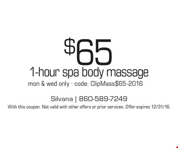 $65 1-hour spa body massage mon & wed only - code: ClipMass$65-2016. With this coupon. Not valid with other offers or prior services. Offer expires 12/31/16.