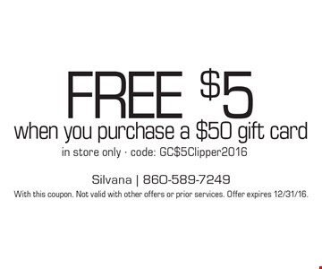 FREE $5 when you purchase a $50 gift card in store only - code: GC$5Clipper2016. With this coupon. Not valid with other offers or prior services. Offer expires 12/31/16.