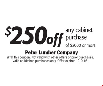 $250 off any cabinet purchase of $2000 or more. With this coupon. Not valid with other offers or prior purchases. Valid on kitchen purchases only. Offer expires 12-9-16.
